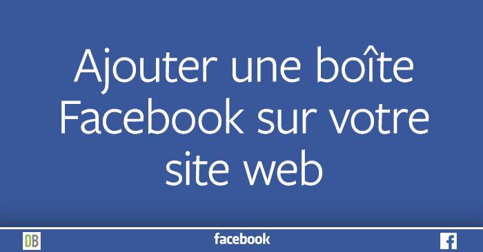 Ajouter une boîte Facebook sur votre site web