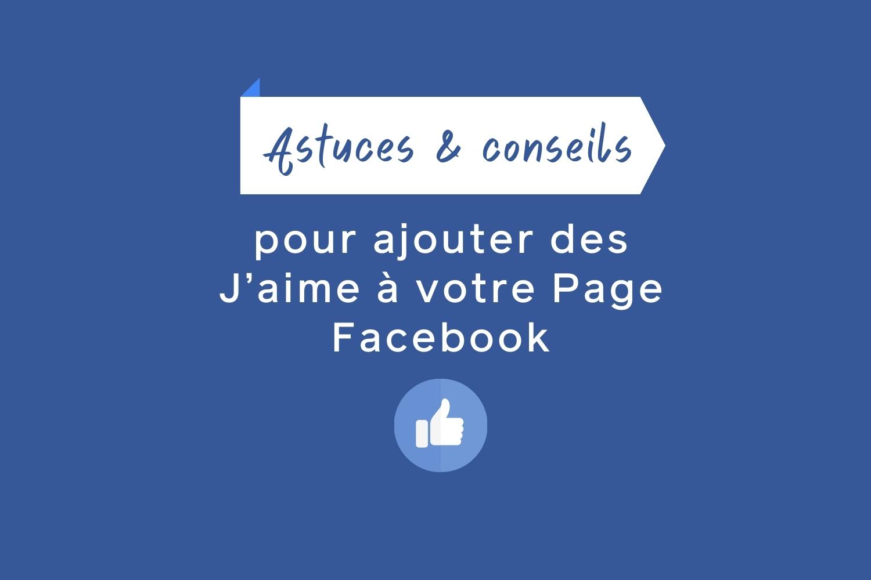 10 astuces pour ajouter des J'aime à votre Page Facebook